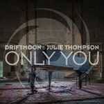 DRIFTMOON & JULIE THOMPSON - Only You (Front Cover)