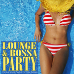 VARIOUS - Lounge & Bossa Party: Perfect Music Playlist for your Parties (Front Cover)