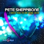 PETE SHEPPIBONE - I Need You To Be Here 2k18 (Front Cover)