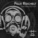 FELIX REICHELT - Galvanized EP (Front Cover)