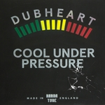 DUBHEART/FULLNESS - Cool Under Pressure (Front Cover)