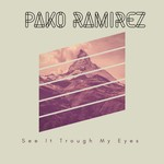 PAKO RAMIREZ - See It Through My Eyes (Front Cover)