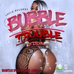 Bubble Trouble Riddim
