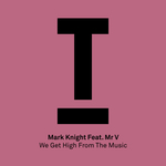 Mark Knight feat Mr V: We Get High From The Music