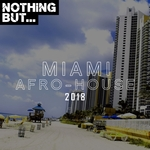 Nothing But... Miami Afro House 2018