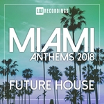 Various: Miami 2018 Anthems Future House