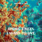 GABRIEL LE MAR - Among Trees I Want To Live (Front Cover)