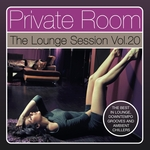 Private Room: The Lounge Session Vol 20 (The Best In Lounge, Downtempo Grooves & Ambient Chillers)