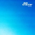 Dub Tractor: Delay