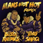BIG SHAQ feat BUSTA RHYMES - Man's Not Hot (Explicit Busta Rhymes Remix) (Front Cover)