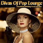 Divas Of Pop Lounge: Smooth Breathtaking Vocal Selection
