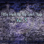 Filthy Fresh Hip Hop Spark Plugs Vol 3