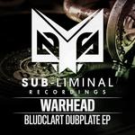 Warhead: Bludclart Dubplate EP