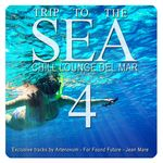 VARIOUS - Trip To The Sea Vol 4 - Chill Lounge Del Mar (Front Cover)