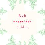 Bud Organizer Riddim