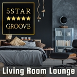 Five Star Groove, Living Room Lounge: Jazzy House Mix