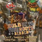 Hold On To Your Rootz Riddim