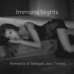 Immoral Nights (Romantic & Sensual Jazz Tracks)
