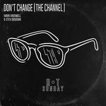 Don't Change (The Channel) (Remixes)