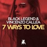 BLACK LEGEND & VINCENZO CALLEA - 7 Ways To Love (Front Cover)
