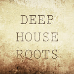 Deep House Roots