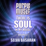 Selva Basaran Presents There Is Soul In My House Vol 37