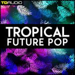 TD Audio: Tropical Future Pop (Sample Pack WAV/MIDI/VSTi Presets)
