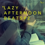 Lazy Afternoon Beats Vol 2