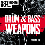 Nothing But... Drum & Bass Weapons Vol 07
