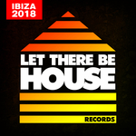 Let There Be House Ibiza 2018