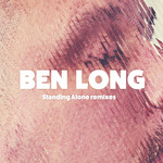BEN LONG - Standing Alone Remixes (Front Cover)