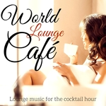 World Lounge Cafe: Lounge Music For The Cocktail Hour (unmixed tracks)