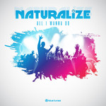 NATURALIZE - All I Wanna Do (Front Cover)