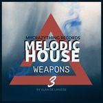 Melodic House Weapons 3 (Sample Pack WAV)