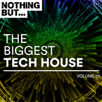 Nothing But... The Biggest Tech House Vol 05