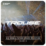 Trouse! Vol 16 - Big Room & Future House Selection