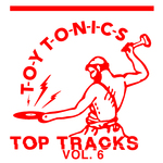 Toy Tonics Top Tracks Vol 6