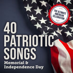 40 Patriotic Songs: Memorial & Independence Day (The Ultimate American Celebration)