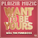 WILL THE FUNKBOSS - Want To Be Yours (Front Cover)