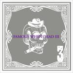 Famous When Dead 3