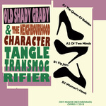 OLD SHADY GRADY & THE NEIGHBOURHOOD CHARACTER - Tangle Transmogrifier EP (Front Cover)