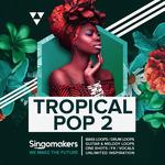Singomakers: Tropical Pop 2 (Sample Pack WAV/APPLE/LIVE/REASON)