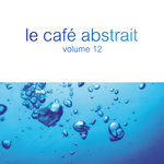 Le Cafe Abstrait By Raphael Marionneau Vol 12 (unmixed tracks)