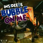Bubble On Me