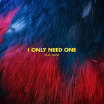 I Only Need One