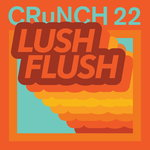 CRUNCH 22 - Lush Flush (Front Cover)