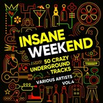 Insane Weekend (50 Crazy Underground Tracks) Vol 4