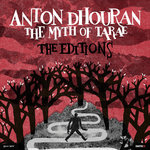 ANTON DHOURAN feat ED BEGLEY - The Myth Of Tarae: The Editions (Front Cover)