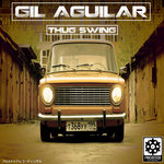 GIL AGUILAR - Thug Swing (Front Cover)