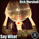 RICK MARSHALL - Say What (Front Cover)